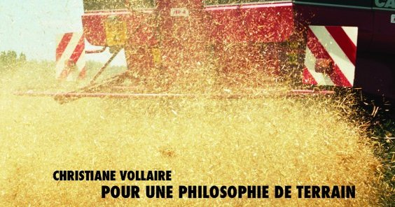 Pour une philosophie de terrain, par Christiane Vollaire – Notes de lecture