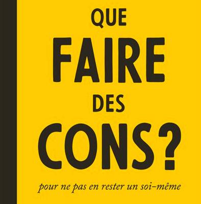 Que faire des cons ?, par Maxime Rovere – Note de lecture
